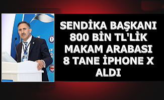 Sendika Başkanına 800 Bin TL'lik Makam Arabası ve 7 Tane İPhone X