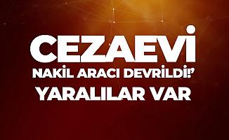 Sivas'ta Cezaevi Aracı Devrildi! Yaralılar Var