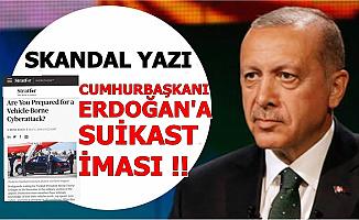 Skandal Yazı: Cumhurbaşkanı Erdoğan'a Suikast İması