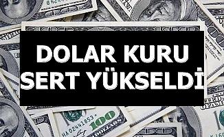 Son Dakika: Dolar Kurunda Sert Yükseliş