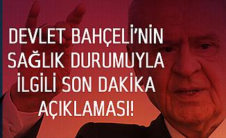 Son Dakika! MHP'den Devlet Bahçeli'nin Sağlık Durumuyla İlgili Yeni Açıklama