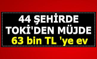 TOKİ'den Bu 44 Şehirde Müjde: 63 Bin TL'den Ev