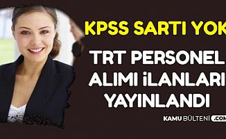 TRT KPSS'siz En Az Lise Mezunu Personel Alımı Yapacak