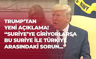 Trump'tan Türkiye Açıklaması: Suriye'ye Giriyorlarsa, Bu Türkiye ile Suriye'nin Sorunudur