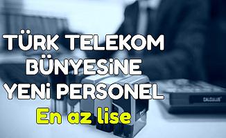 Türk Telekom Bünyesine En Az Lise Mezunu Personel Alımı-2500 TL Maaş