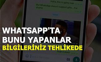WhatsApp'ta Bunu Yapanlar Dikkat: Bilgileriniz Tehlikede