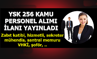 YSK 256 Kamu Personel Alımı İlanı Yayınladı (Sekreter-Zabıt Katibi-Hizmetli-VHKİ, Memur)
