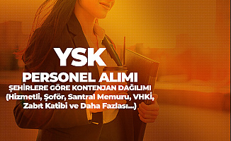 YSK Personel Alımı Şehirlere GöreKontenjan Dağılımı ! YSK'ya Zabıt Katibi, Hizmetli, Santral Memuru, Hizmetli Alınıyor