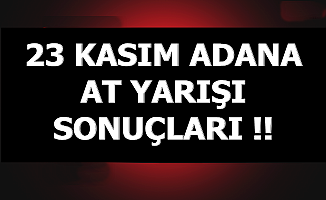 23 Kasım 2019 Adana At Yarışı Sonuçları