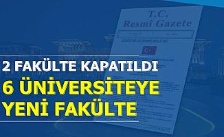 2 Fakülte Kapatıldı 6 Üniversiteye Yeni Fakülte Kuruldu