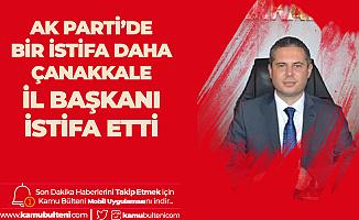 AK Parti'de Bir İstifa Daha! Çanakkale İl Başkanı İstifasını Açıkladı