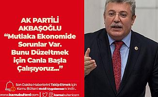 AK Partili Akbaşoğlu: Mutlaka Ekonomide Sorunlar Var, Bu Sorunları Aşmak için Canla Başla Uğraş Veriyoruz