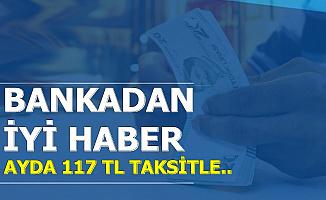 Bankadan İyi Haber Geldi: Ayda 117 TL Taksitle Kredi Müjdesi