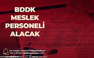 BDDK Meslek Personeli Alımı Başvuruları 6 Aralık'a Kadar Sürecek