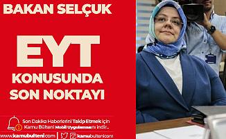 Çalışma Bakanı Zehra Zümrüt Selçuk EYT Konusunda Son Noktayı Koydu: Sürdürülebilir Değil