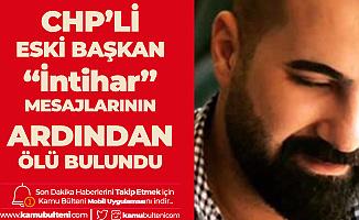 CHP'li eski Gençlik KollarıBaşkanı Ölü Bulundu