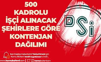 DSİ 500 Kadrolu Kamu İşçisi Alımı Şehirlere Göre Kontenjan Dağılımı