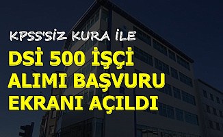 DSİ KPSS'siz Kura ile 500 İşçi Personel Alımı Yapacak-Başvuru Ekranı Açıldı