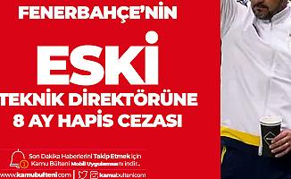 Fenerbahçe'nin Eski Teknik Direktörü'ne Hapis Cezası