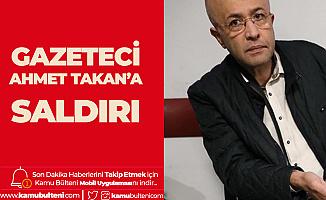 Gazeteci Ahmet Takan'a Saldırı
