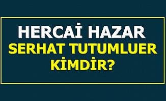 Hercai Hazar Şadoğlu Kimdir? (Serhat Tutumluer Biyografisi)