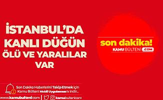 İstanbul'da Kanlı Düğün! Ölü ve Yaralılar Var
