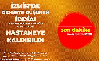 İzmir'de Dehşete Düşüren İddia! 9 Yaşındaki Çocuk Apar Topar Hastaneye Kaldırıldı