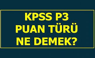 KPSS P3 Puan Türü Ne Demek? P3 Puanı Nedir?