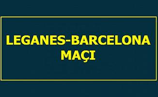 Leganes Barcelona Maç Sonucu