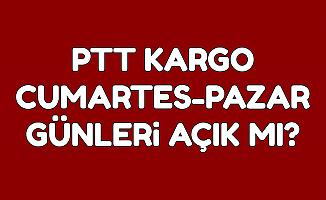 PTT Kargo Cumartesi ve Pazar Günü Açık mı?
