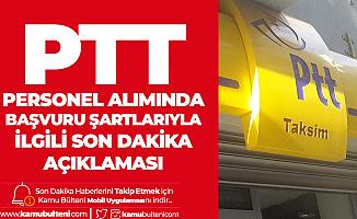 PTT Personel Alımı Başvuru Şartları Hakkında Son Dakika Açıklaması
