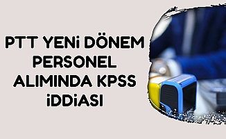 PTT Kamu Personel Alımında KPSS İddiası