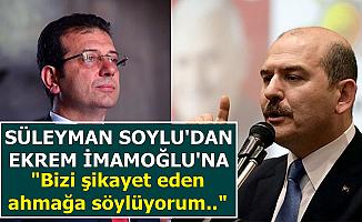 """Süleyman Soylu'dan İmamoğlu'na: """"Ahmak.."""""""