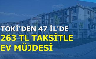 TOKİ'den 47 Şehirde 263 TL Taksitle Ev