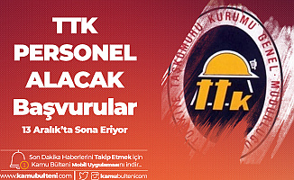 TTK Sözleşmeli Personel Alımı için Başvurular 13 Aralık'ta Sona Erecek