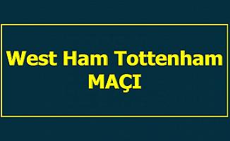 West Ham Tottenham Maçı