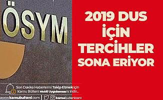 2019 DUS Tercihlerinde Sona Geliniyor