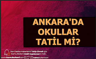 26 Aralık 2019 Ankara'da Okullar Tatil mi? Valilik Vasip Şahin Açıklama Yaptı mı? İşte Hava Durumu