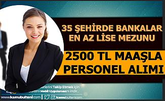35 Şehirde Bankalara 2500 TL Maaşla En Az Lise Mezunu Personel Alımı