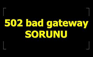 502 Bad Gateway Ne Demek? Sorun Nasıl Çözülür?