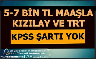 5-7 Bin TL Maaşla TRT ve Kızılay KPSS Şartsız Personel Alımı Yapıyor-Başvuru Başladı