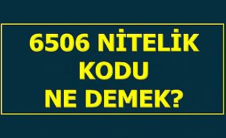 6506 Nitelik Kodu Nedir?