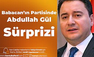Ali Babacan'ın Partisinde Abdullah Gül Sürprizi
