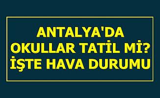 Antalya'da Okullar Tatil mi 23-24 Aralık 2019? İşte Hava Durumu