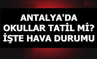 Antalya'da Okullar Tatil mi? İşte Hava Durumu ve Son Dakika Uyarısı
