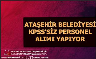 Ataşehir Belediyesi KPSS'siz Personel Alımı Yapıyor-İstanbul İş İlanları