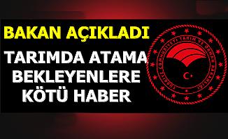 Bakan Açıkladı: Tarımda Atama Bekleyenlere Kötü Haber