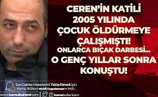 Ceren'in Katili 14 Yıl Önce Dinçer Akçevre'yi de Bıçaklamıştı! Akçevre'den Kan Donduran Açıklama