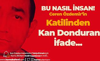 Ceren Özdemir'in Katili Katliam Yapmak için Hazırlık Yapmış! Katilin İfadesi Kan Dondurdu