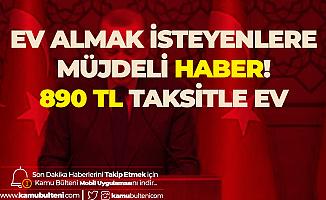 Cumhurbaşkanı Açıkladı: Ev Sahibi Olmak İsteyenlere Müjde! Ayda 890 TL ile Ev Sahibi Olacaklar